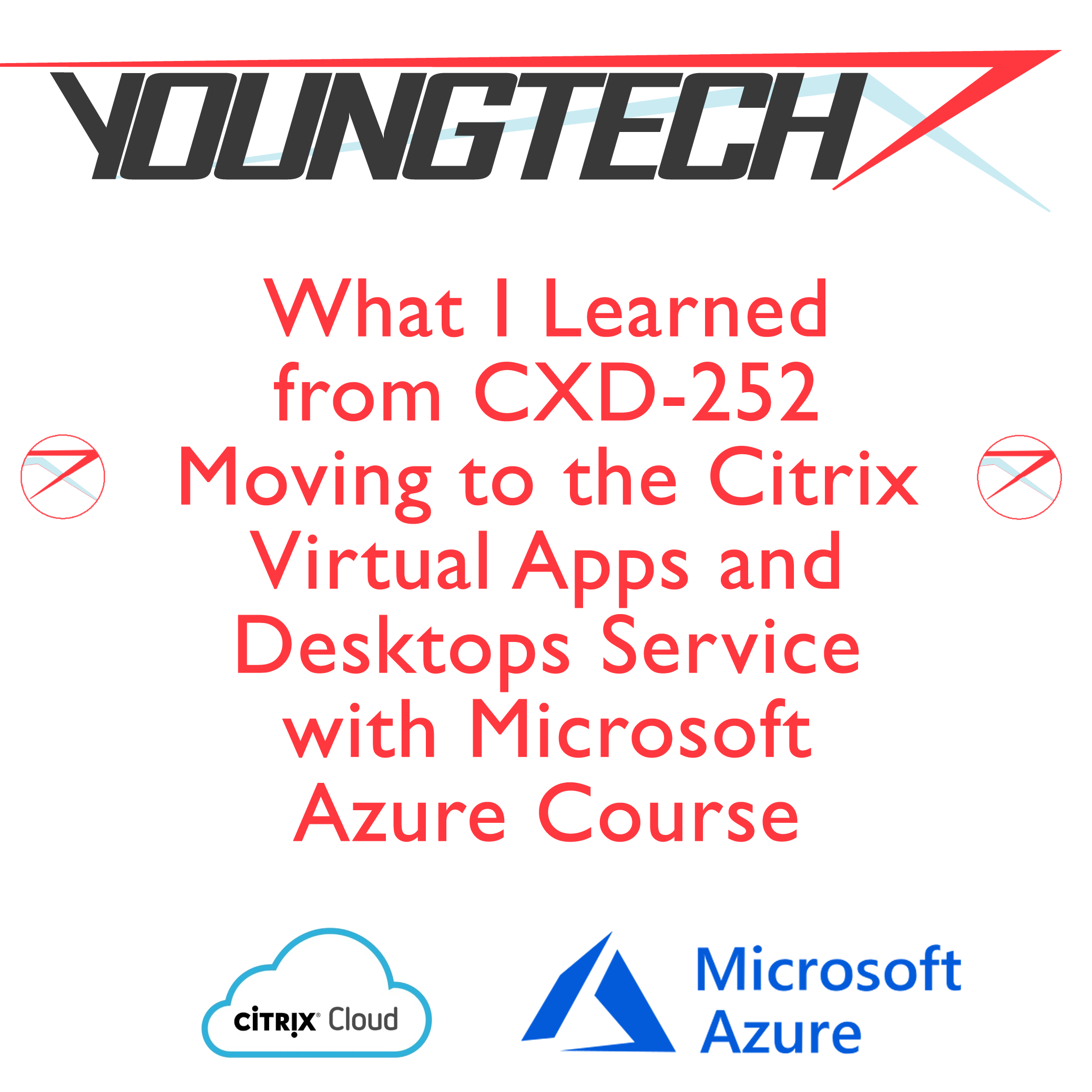What I Learned from CXD-252 Moving to the Citrix Virtual Apps and